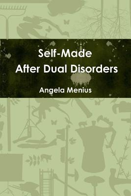 Self-Made After Dual Disorders