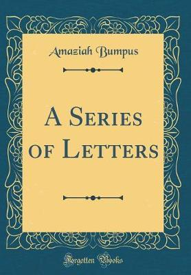 A Series of Letters (Classic Reprint)
