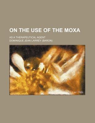 On the Use of the Moxa; As a Therapeutical Agent