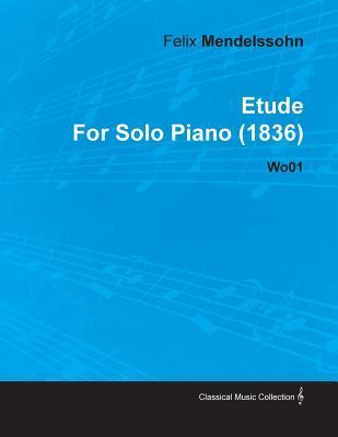 Etude by Felix Mendelssohn for Solo Piano (1836) Wo01