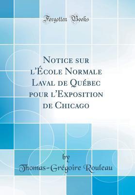 Notice sur l'École Normale Laval de Québec pour l'Exposition de Chicago (Classic Reprint)