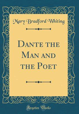 Dante the Man and the Poet (Classic Reprint)