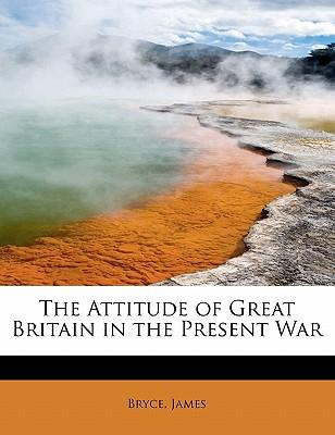 The Attitude of Great Britain in the Present War