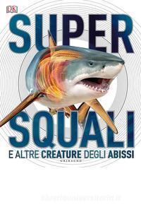 Super squali e altre creature degli abissi