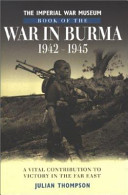 The Imperial War Museum Book of the War in Burma