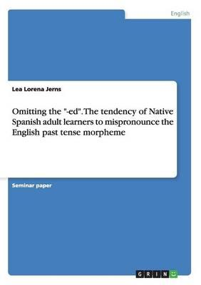 """Omitting the """"-ed"""". The tendency of Native Spanish adult learners to mispronounce the English past tense morpheme"""