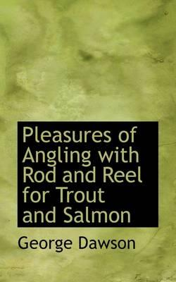 Pleasures of Angling With Rod and Reel for Trout and Salmon