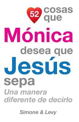 52 Cosas Que Mónica Desea Que Jesús Sepa