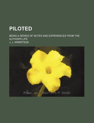 Piloted; Being a Series of Notes and Experiences from the Author's Life