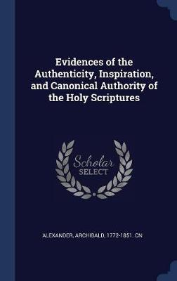 Evidences of the Authenticity, Inspiration, and Canonical Authority of the Holy Scriptures