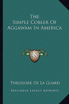 The Simple Cobler of Aggawam in America the Simple Cobler of Aggawam in America