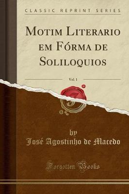 Motim Literario em Fórma de Soliloquios, Vol. 1 (Classic Reprint)