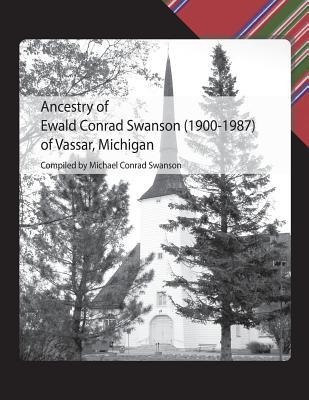 Ancestry of Ewald Conrad Swanson 1900-1987 of Vassar, Michigan