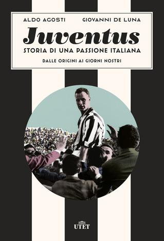 Juventus. Storia di una passione italiana