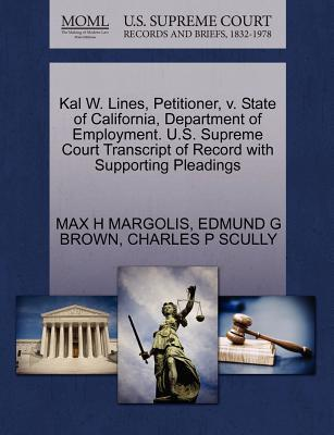 Kal W. Lines, Petitioner, V. State of California, Department of Employment. U.S. Supreme Court Transcript of Record with Supporting Pleadings