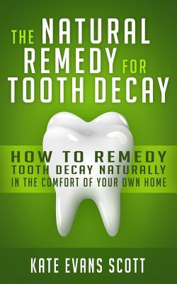 The Natural Remedy For Tooth Decay