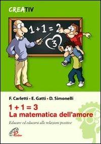 1+1=3 la matematica dell'amore. Educare ed educarsi alle relazioni positve