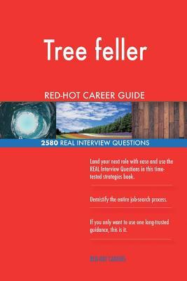 Tree feller RED-HOT Career Guide; 2580 REAL Interview Questions