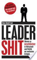 Leadershit. Warum es Arschlöcher in Wirtschaft und Politik am weitesten bringen