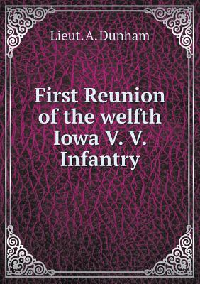 First Reunion of the Welfth Iowa V. V. Infantry