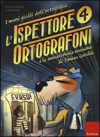 L'ispettore Ortografoni e la sensazionale evasione di Tomas Gorilla. I mini gialli dell'ortografia