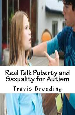 Real Talk Puberty and Sexuality for Autism