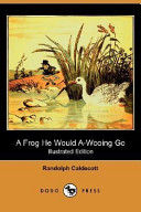 A Frog He Would A-Wooing Go (Illustrated Edition) (Dodo Press)