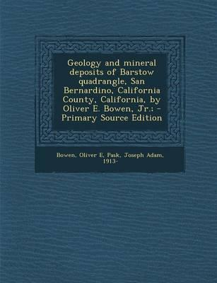 Geology and Mineral Deposits of Barstow Quadrangle, San Bernardino, California County, California, by Oliver E. Bowen, Jr.;