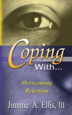 Coping With. Overcoming Rejection