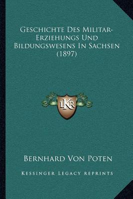 Geschichte Des Militar-Erziehungs Und Bildungswesens in Sachsen (1897)
