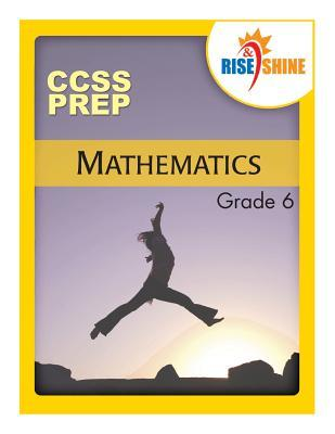 Rise & Shine CCSS Prep Grade 6 Mathematics