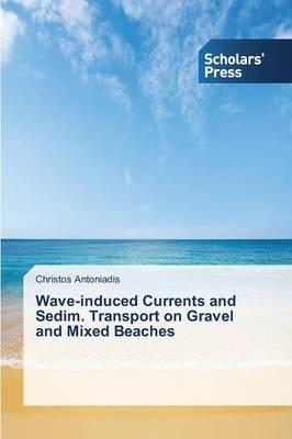 Wave-induced Currents and Sedim. Transport on Gravel and Mixed Beaches