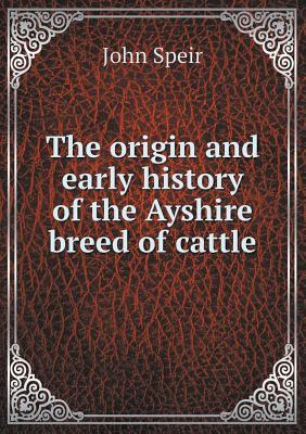 The Origin and Early History of the Ayshire Breed of Cattle