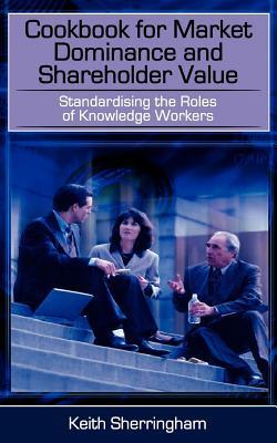 Cookbook for Market Dominance and Shareholder Value