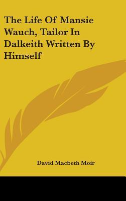 The Life Of Mansie Wauch, Tailor In Dalkeith Written By Himself