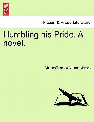 Humbling his Pride. A novel. VOL. I