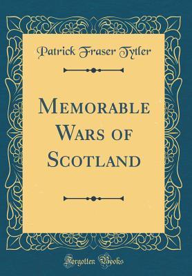 Memorable Wars of Scotland (Classic Reprint)