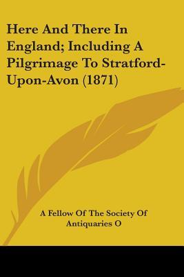 Here and There in England; Including a Pilgrimage to Stratford-Upon-Avon (1871)