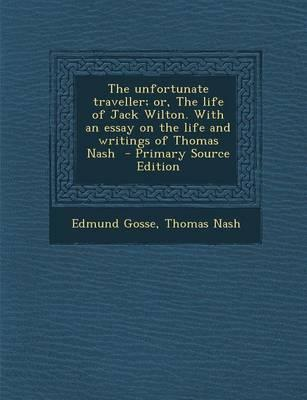 The Unfortunate Traveller; Or, the Life of Jack Wilton. with an Essay on the Life and Writings of Thomas Nash - Primary Source Edition