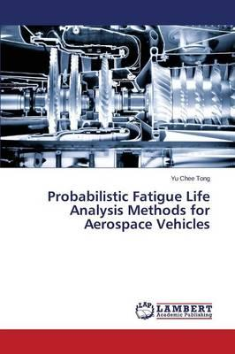 Probabilistic Fatigue Life Analysis Methods for Aerospace Vehicles