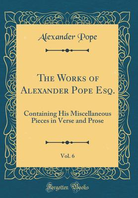 The Works of Alexander Pope Esq., Vol. 6