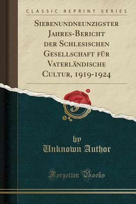 Siebenundneunzigster Jahres-Bericht der Schlesischen Gesellschaft für Vaterländische Cultur, 1919-1924 (Classic Reprint)