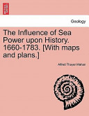 The Influence of Sea Power Upon History. 1660-1783. [With Maps and Plans.]