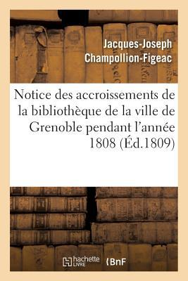 Notice des Accroissements de la Bibliotheque de la Ville de Grenoble Pendant l'Annee 1808