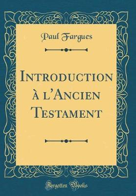 Introduction à l'Ancien Testament (Classic Reprint)
