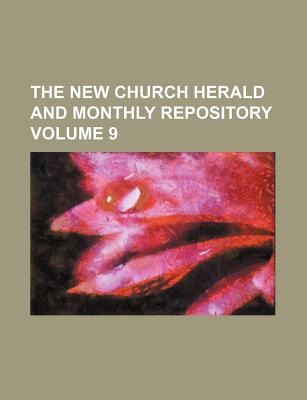 The New Church Herald and Monthly Repository Volume 9