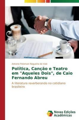"""Política, Canção e Teatro em """"Aqueles Dois"""", de Caio Fernando Abreu"""