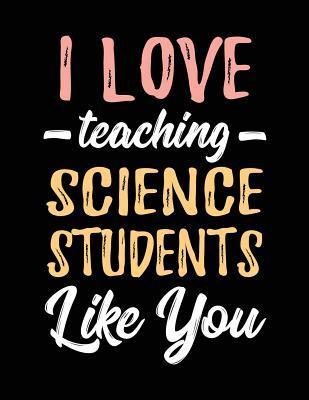 I Love Teaching Science Students Like You