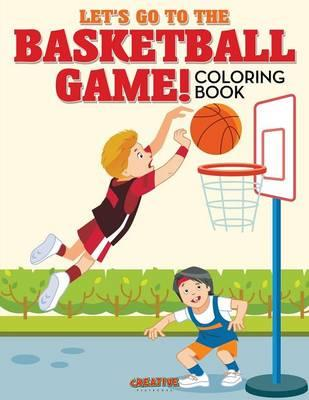 Let's Go to the Basketball Game! Coloring Book