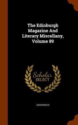 The Edinburgh Magazine and Literary Miscellany, Volume 89